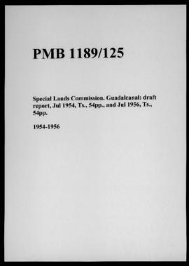 Special Lands Commission. Guadalcanal: draft report, Jul 1954, Ts., 54pp., and Jul 1956, Ts., 54pp.