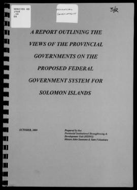 John Saunana & Sam Faluaburu, A Report Outlining the Views of the Provincial Governments on t...