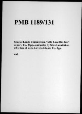Special Lands Commission. Vella Lavellla: draft report, Ts., 29pp., and notes by Silas Lezutini o...