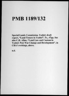 "Special Lands Commission. Ysabel: draft report, ""Land Tenure in Ysabel"", Ts., 47pp. See also C.H...."