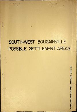 Report Number: 138 South West Bougainville Possible Settlement Areas. [Cover note: W.L. Conroy, &...