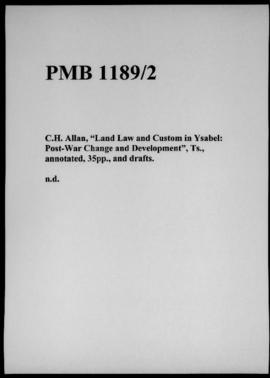 "C.H. Allan, ""Land Law and Custom in Ysabel: Post-War Change and Development"", Ts., annotated, 35p..."