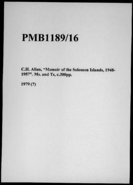 "C.H. Allan, ""Memoir of the Solomon Islands, 1948- 1957"". Ms. and Ts., c.300pp."