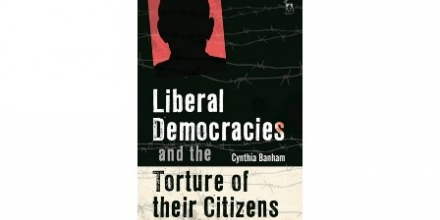 Cover of Cynthia's book, Liberal democracies and the torture of their citizens