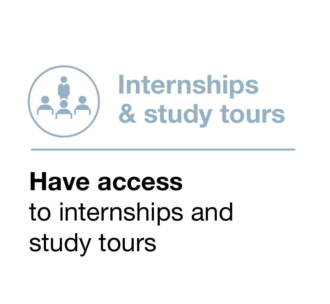 Internships & study tours. Have access to internships and study tours.